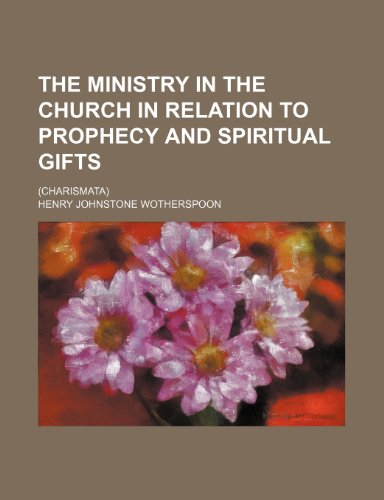 9780217598675: The Ministry in the Church in Relation to Prophecy and Spiritual Gifts; (Charismata)