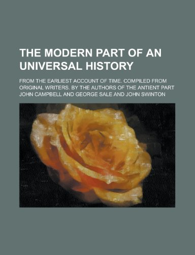9780217599993: The Modern Part of an Universal History; From the Earliest Account of Time. Compiled from Original Writers. by the Authors of the Antient Part