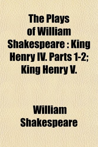 The Plays of William Shakespeare: King Henry: William Shakespeare
