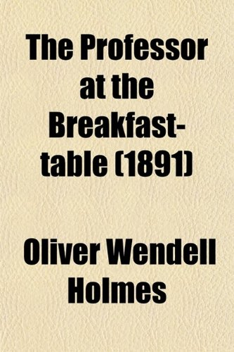 The Professor at the Breakfast-table (1891) (0217605990) by Oliver Wendell Holmes