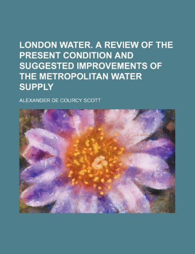 London Water. a Review of the Present: Alexander De Courcy