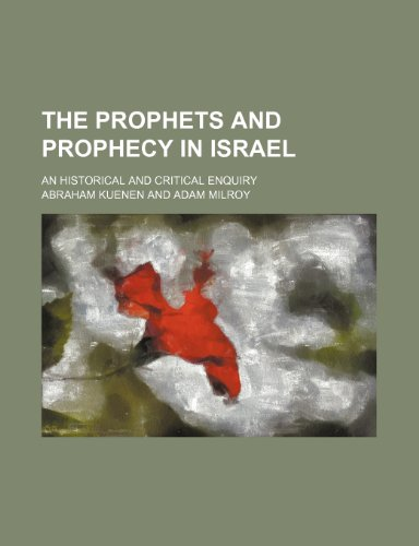 9780217606301: The Prophets and Prophecy in Israel; An Historical and Critical Enquiry