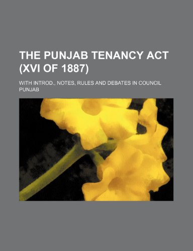 9780217607117: The Punjab Tenancy Act (Xvi of 1887); With Introd., Notes, Rules and Debates in Council