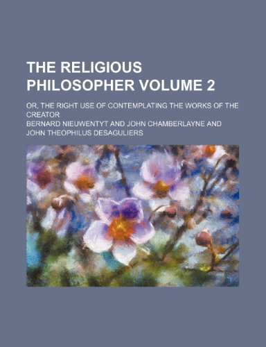 9780217607384: The religious philosopher Volume 2; or, The right use of contemplating the works of the Creator