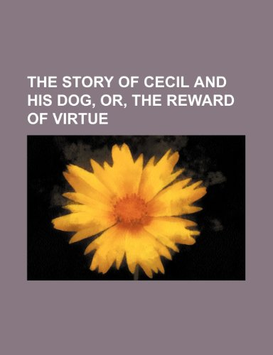 9780217608916: The Story of Cecil and His Dog, Or, the Reward of Virtue