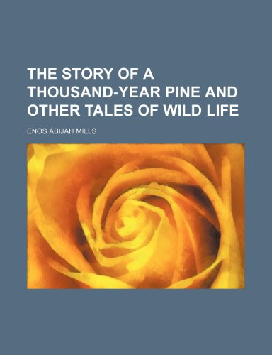 9780217609449: The Story of a Thousand-Year Pine and Other Tales of Wild Life
