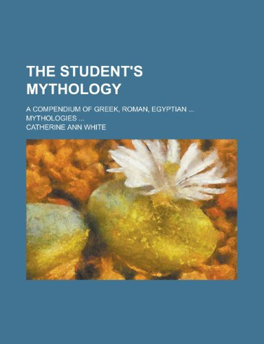 9780217610155: The Student's Mythology; A Compendium of Greek, Roman, Egyptian Mythologies