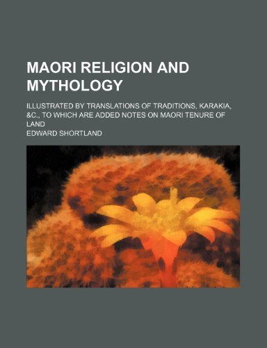 9780217612562: Maori Religion and Mythology; Illustrated by Translations of Traditions, Karakia, &c., to Which Are Added Notes on Maori Tenure of Land
