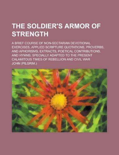 9780217613439: The soldier's armor of strength; a brief course of non-sectarian devotional exercises, applied scripture quotations, proverbs, and aphorisms. adapted to the present calamitous times