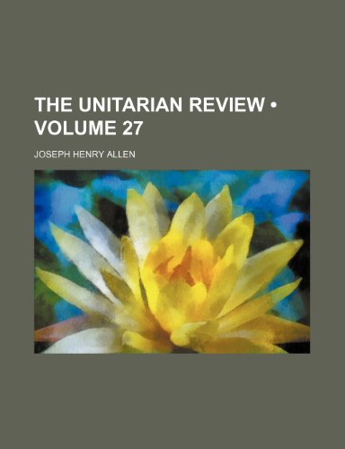 9780217615372: The Unitarian Review (Volume 27)