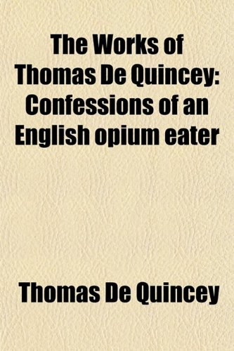 9780217617536: The Works of Thomas de Quincey (Volume 1); Confessions of an English Opium Eater