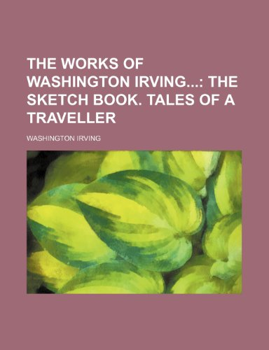 The Works of Washington Irving (Volume 9); The Sketch Book. Tales of a Traveller (9780217618205) by Irving, Washington