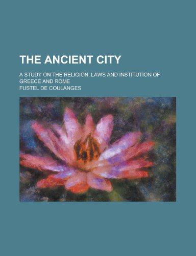 9780217619097: The ancient city; a study on the religion, laws and institution of Greece and Rome