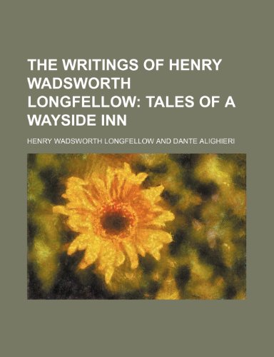 The Writings of Henry Wadsworth Longfellow (Volume 6); Tales of a Wayside Inn (0217619258) by Henry Wadsworth Longfellow