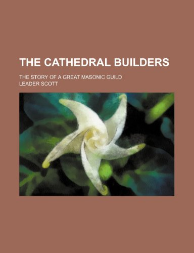 The Cathedral Builders; The Story of a: Leader Scott