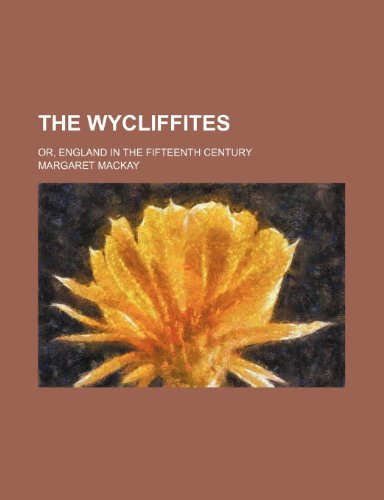9780217620710: The Wycliffites; or, England in the fifteenth century