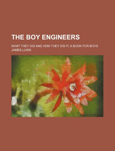 The boy engineers; what they did and how they did it a book for boys (021762264X) by Lukin, James