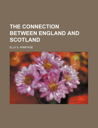 9780217625357: The Connection Between England and Scotland