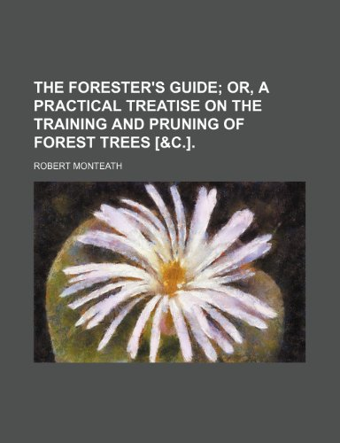 9780217625609: The Forester's Guide: Or, a Practical Treatise on the Training and Pruning of Forest Trees, Etc.