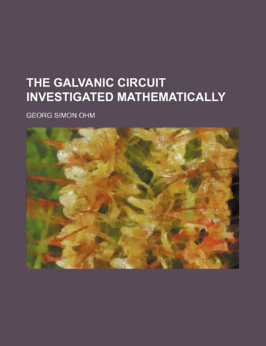 9780217626385: The Galvanic Circuit Investigated Mathematically