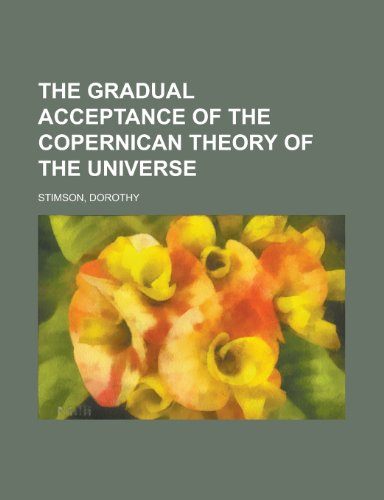 9780217628075: The gradual acceptance of the Copernican theory of the universe