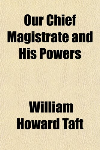 9780217628419: Our Chief Magistrate and His Powers