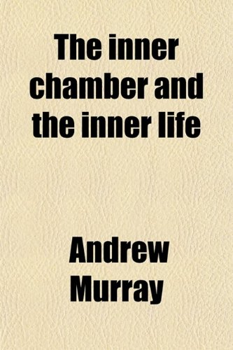 The Inner Chamber and the Inner Life (9780217629584) by Andrew Murray