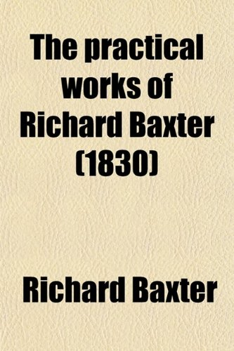 The Practical Works of Richard Baxter (1830) (9780217631099) by Baxter, Richard