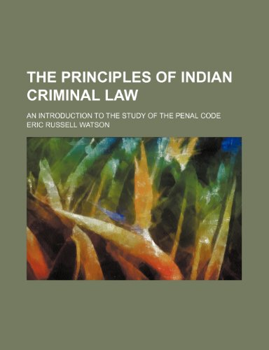 9780217633413: The Principles of Indian Criminal Law; An Introduction to the Study of the Penal Code