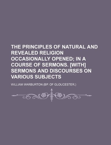 9780217634168: The Principles of Natural and Revealed Religion Occasionally Opened; In a Course of Sermons. [With] Sermons and Discourses on Various Subjects