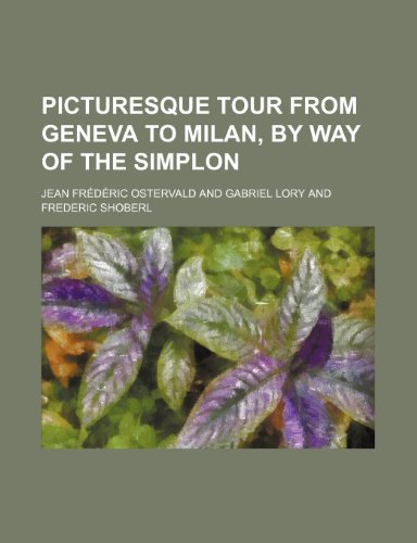 9780217637725: Picturesque tour from Geneva to Milan, by way of the Simplon