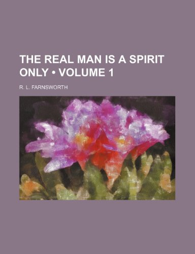 9780217639002: The Real Man Is a Spirit Only (Volume 1)