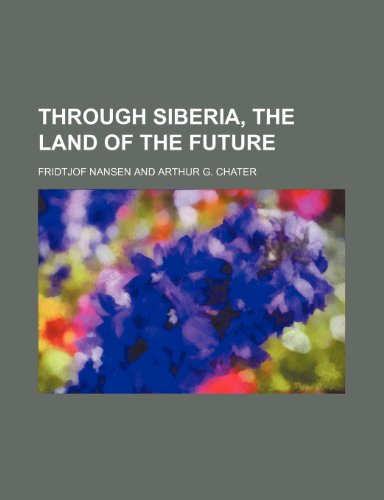 Through Siberia, the Land of the Future (9780217643801) by Fridtjof Nansen