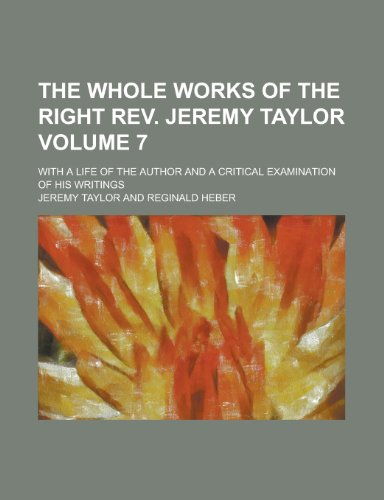 9780217646802: The whole works of the Right Rev. Jeremy Taylor; with a life of the author and a critical examination of his writings Volume 7