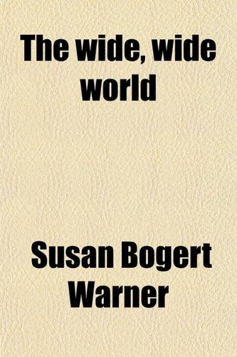The Wide, Wide World: Warner, Susan Bogert