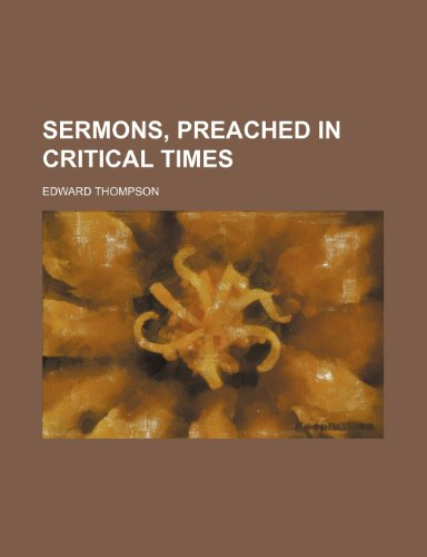 Sermons, Preached in Critical Times (0217648339) by Thompson, Edward