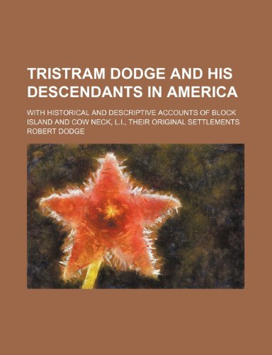 9780217650236: Tristram Dodge and His Descendants in America; With Historical and Descriptive Accounts of Block Island and Cow Neck, L.i., Their Original Settlements