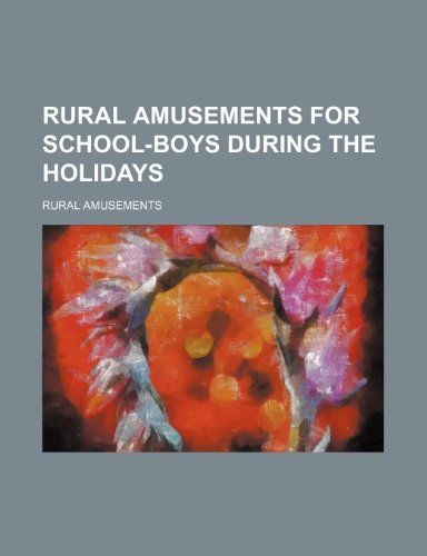 9780217650755: Rural amusements for school-boys during the holidays