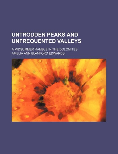 9780217653763: Untrodden Peaks and Unfrequented Valleys; A Midsummer Ramble in the Dolomites