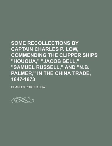 9780217654104: Some Recollections by Captain Charles P. Low, Commending the Clipper Ships