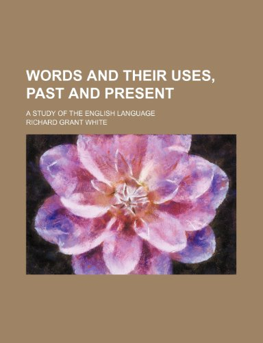 9780217656641: Words and Their Uses, Past and Present; A Study of the English Language