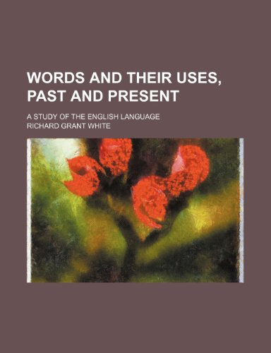 9780217656689: Words and their uses, past and present; a study of the English language