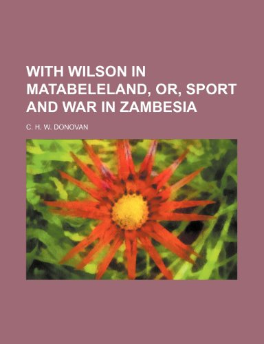 9780217659093: With Wilson in Matabeleland, Or, Sport and War in Zambesia