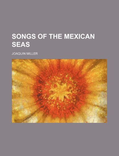 Songs of the Mexican Seas (0217659365) by Joaquin Miller