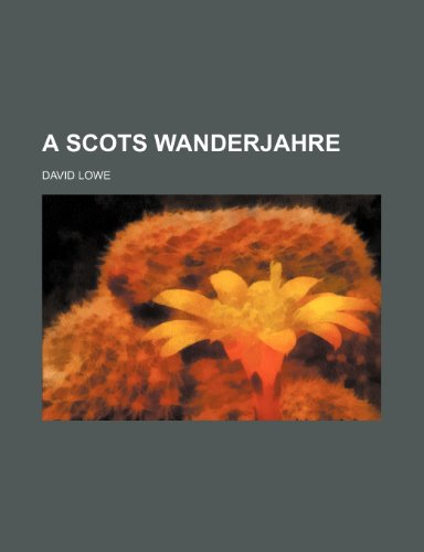 A Scots Wanderjahre (9780217666428) by Lowe, David