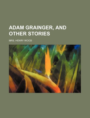 9780217675093: Adam Grainger, and Other Stories