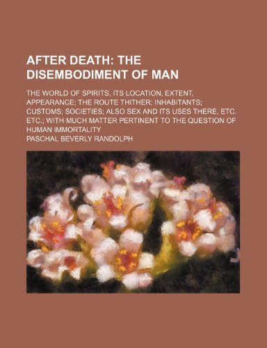 AFTER DEATH: THE DISEMBODIMENT OF MAN: Randolph, P.B.