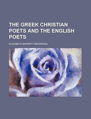 The Greek Christian Poets and the English Poets (0217679854) by Browning, Elizabeth Barrett