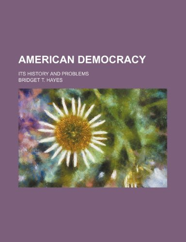 9780217679961: American Democracy; Its History and Problems