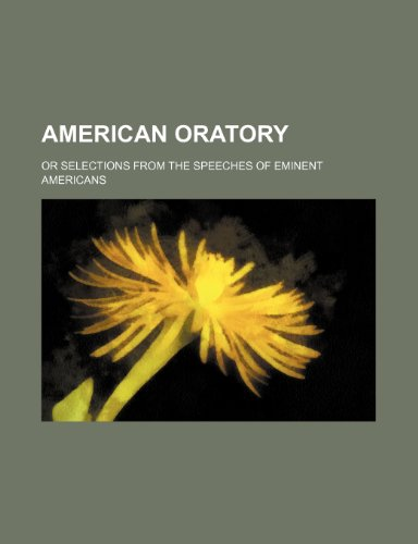 9780217681308: American oratory; or Selections from the speeches of eminent Americans